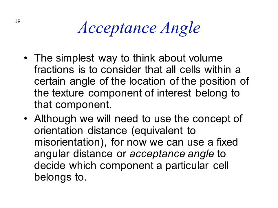 19 Acceptance Angle The simplest way to think about volume fractions is to consider that all cells within a certain angle of the location of the posit