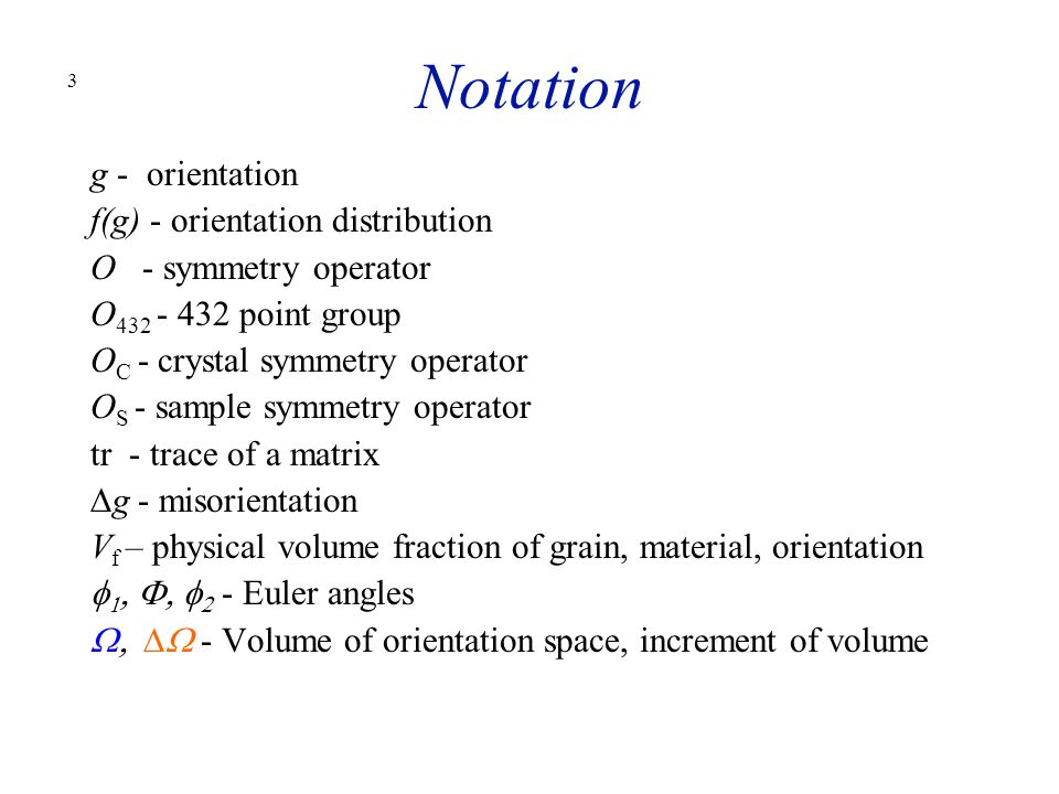 3 Notation g - orientation f(g) - orientation distribution O - symmetry operator O 432 - 432 point group O C - crystal symmetry operator O S - sample
