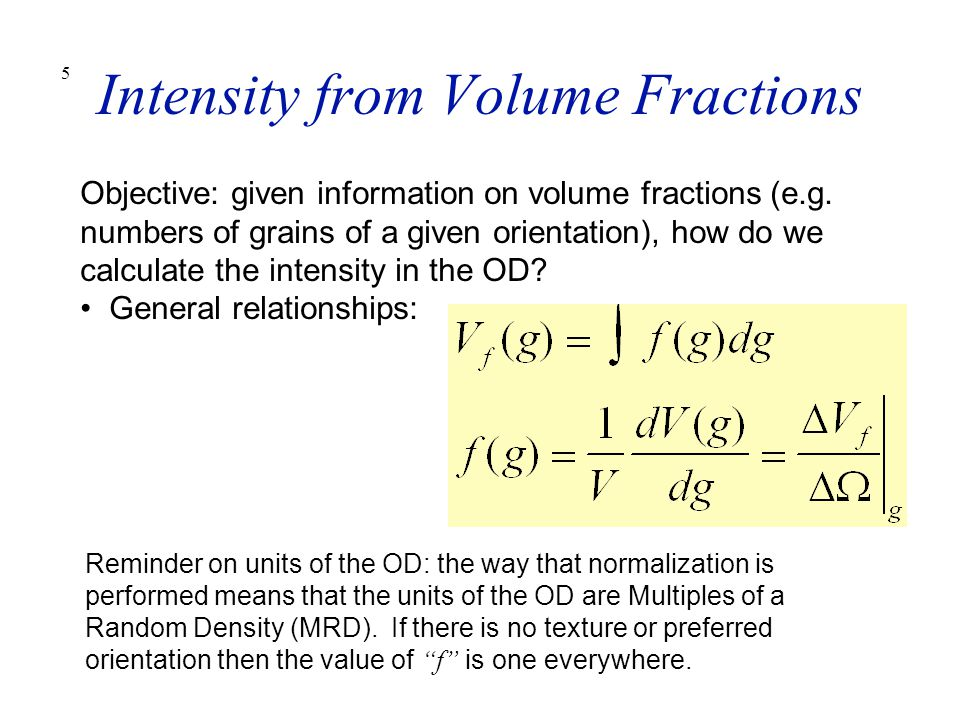 5 Intensity from Volume Fractions Objective: given information on volume fractions (e.g. numbers of grains of a given orientation), how do we calculat