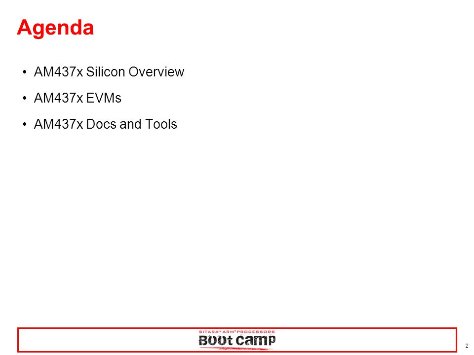 2 Agenda AM437x Silicon Overview AM437x EVMs AM437x Docs and Tools
