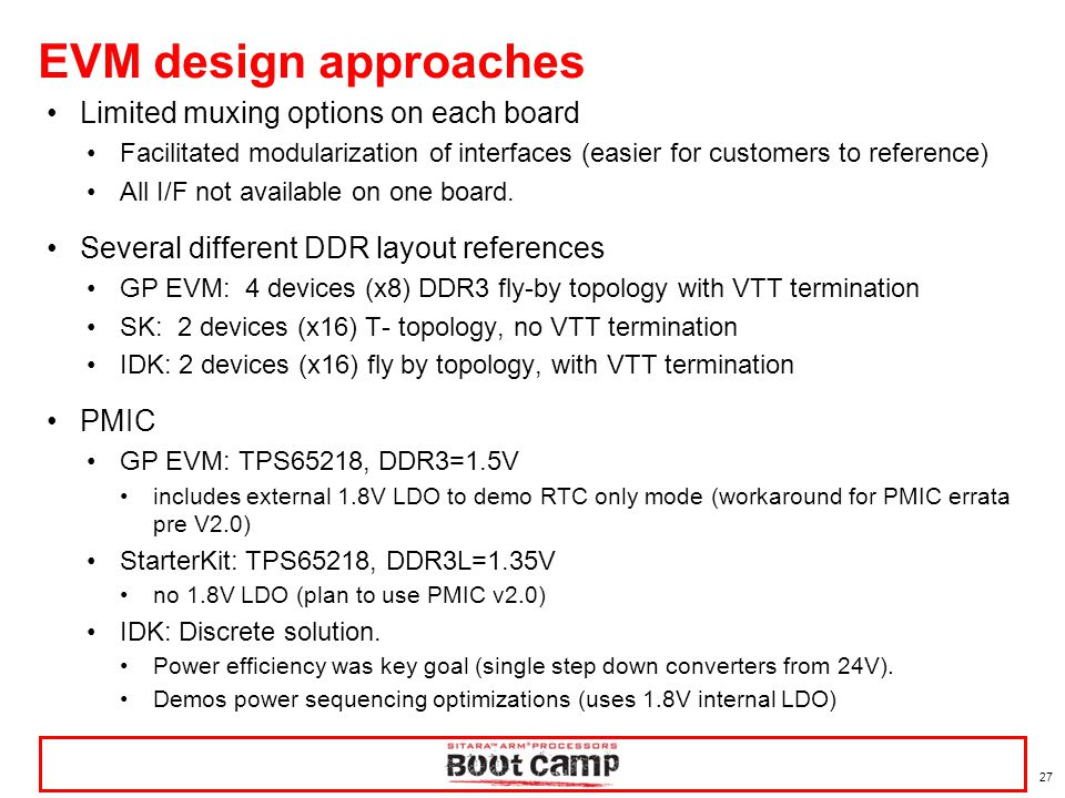 27 EVM design approaches Limited muxing options on each board Facilitated modularization of interfaces (easier for customers to reference) All I/F not