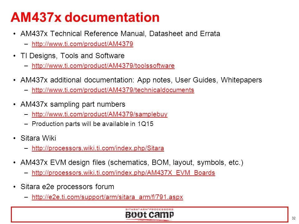 32 AM437x documentation AM437x Technical Reference Manual, Datasheet and Errata –http://www.ti.com/product/AM4379http://www.ti.com/product/AM4379 TI D