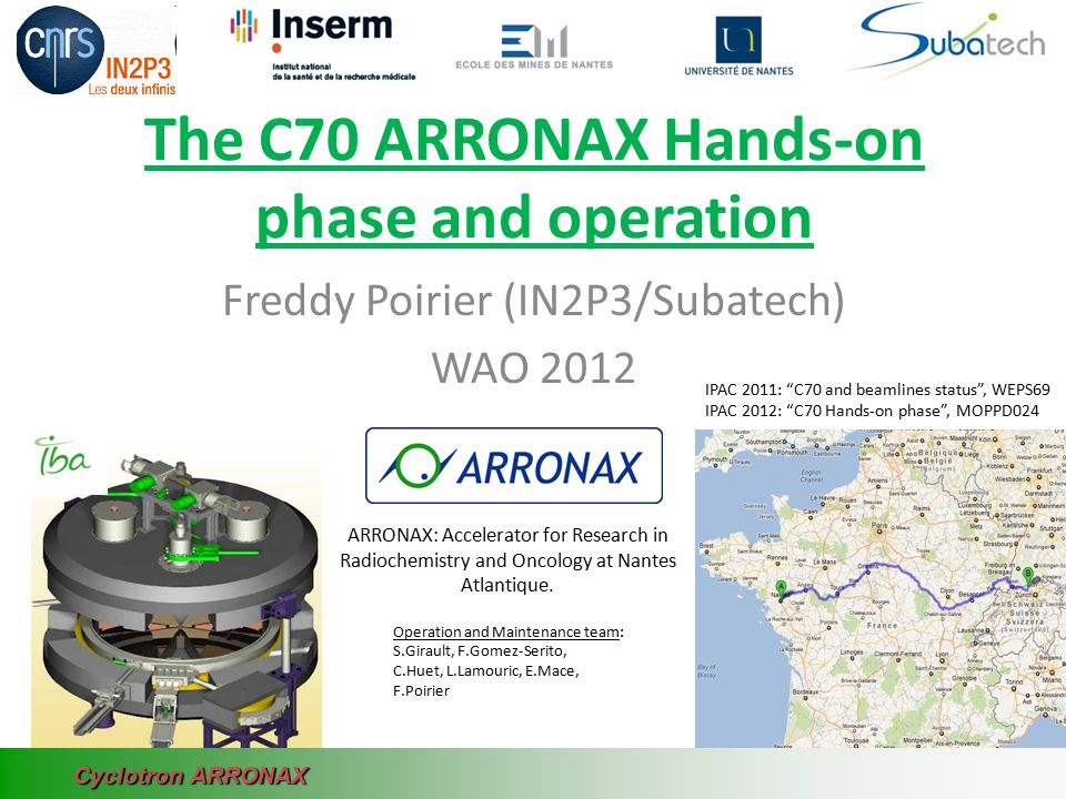 The C70 ARRONAX Hands-on phase and operation Freddy Poirier (IN2P3/Subatech) WAO 2012 ARRONAX: Accelerator for Research in Radiochemistry and Oncology