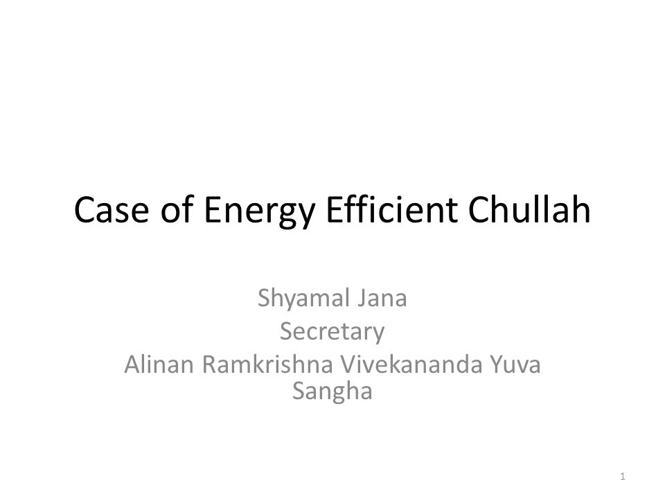 Case of Energy Efficient Chullah Shyamal Jana Secretary Alinan Ramkrishna Vivekananda Yuva Sangha 1