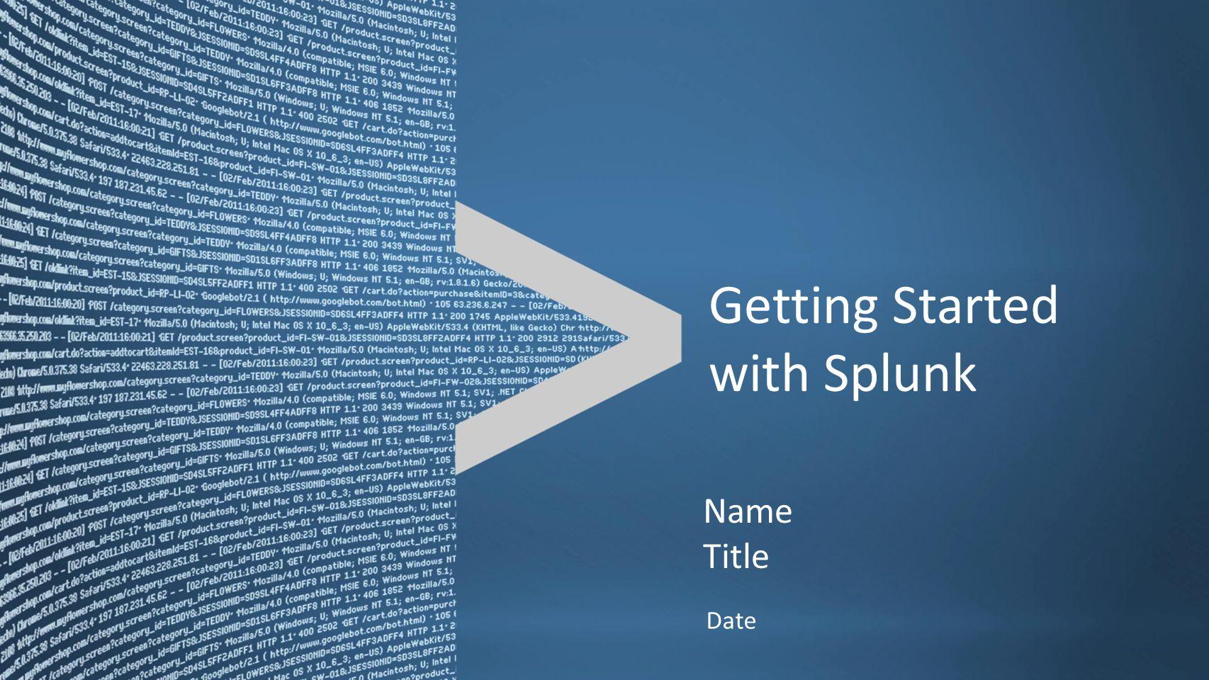 Copyright © 2011, Splunk Inc.Listen to your data.