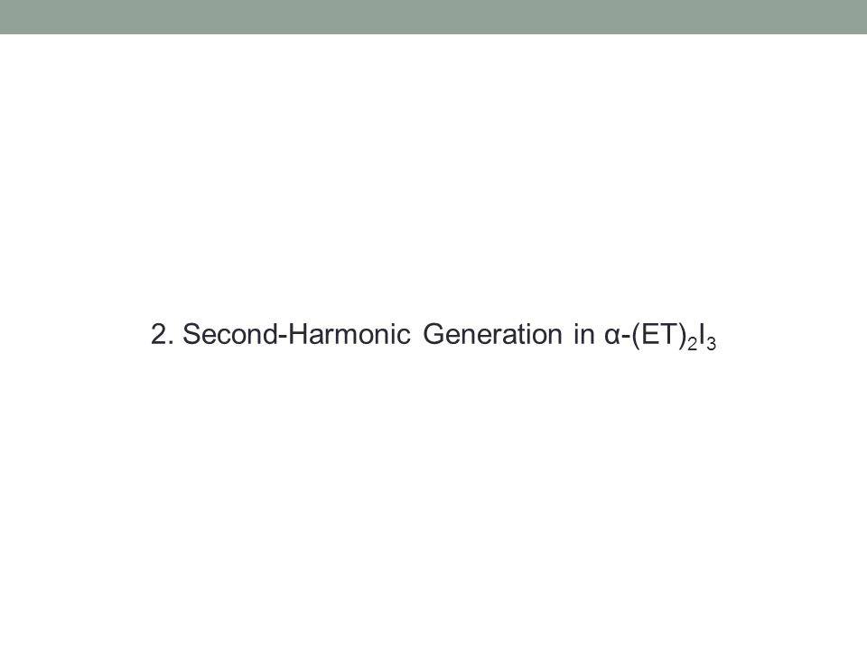 2. Second-Harmonic Generation in α-(ET) 2 I 3