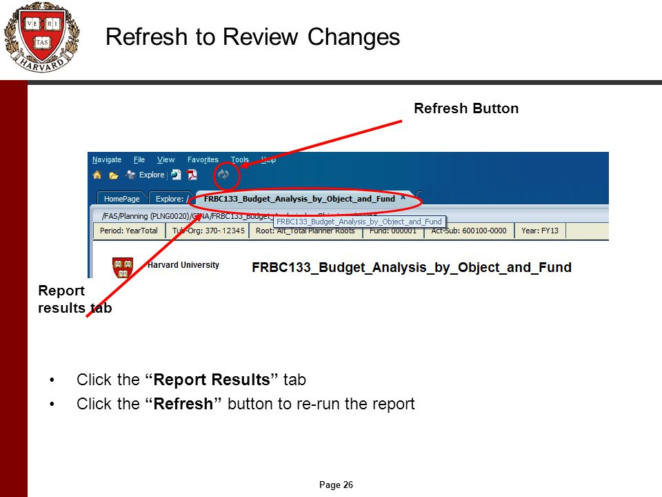 Page 26 Refresh to Review Changes Click the Report Results tab Click the Refresh button to re-run the report Refresh Button Report results tab