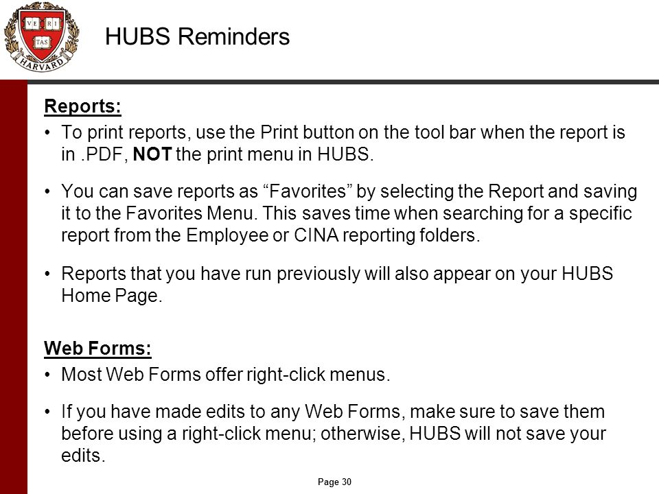Page 30 HUBS Reminders Reports: To print reports, use the Print button on the tool bar when the report is in.PDF, NOT the print menu in HUBS.
