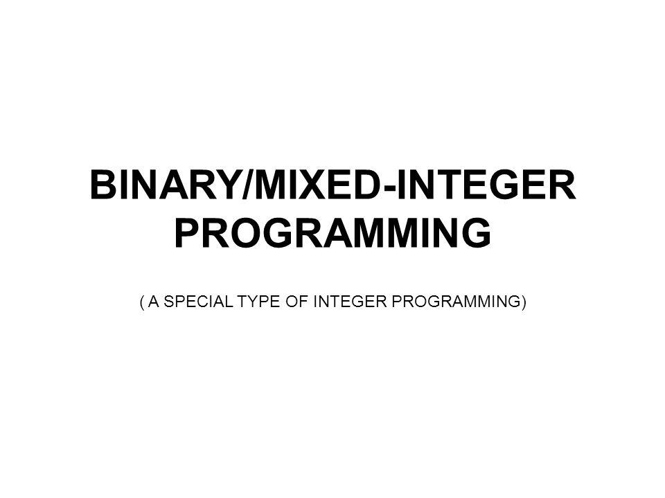 END INTEGER / BINARY PROGRAMMING