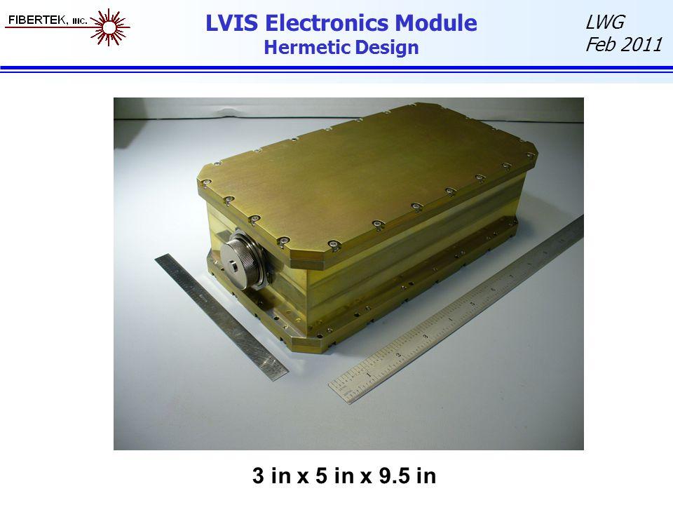 LWG Feb 2011 LVIS Electronics Module Hermetic Design 3 in x 5 in x 9.5 in