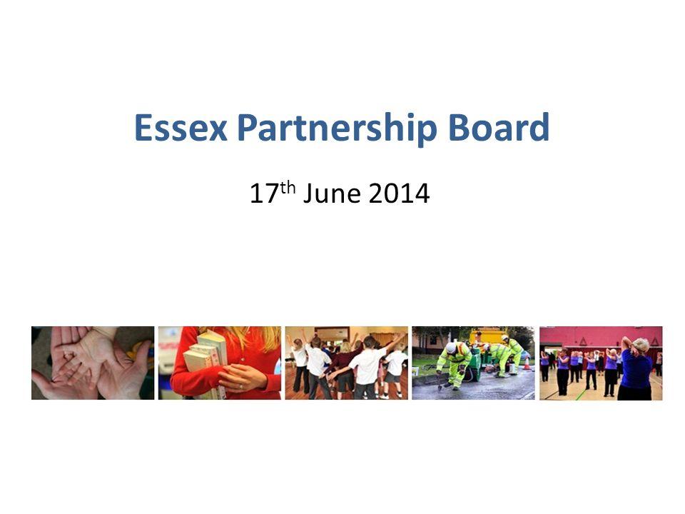 Essex Partnership Board 17 th June 2014