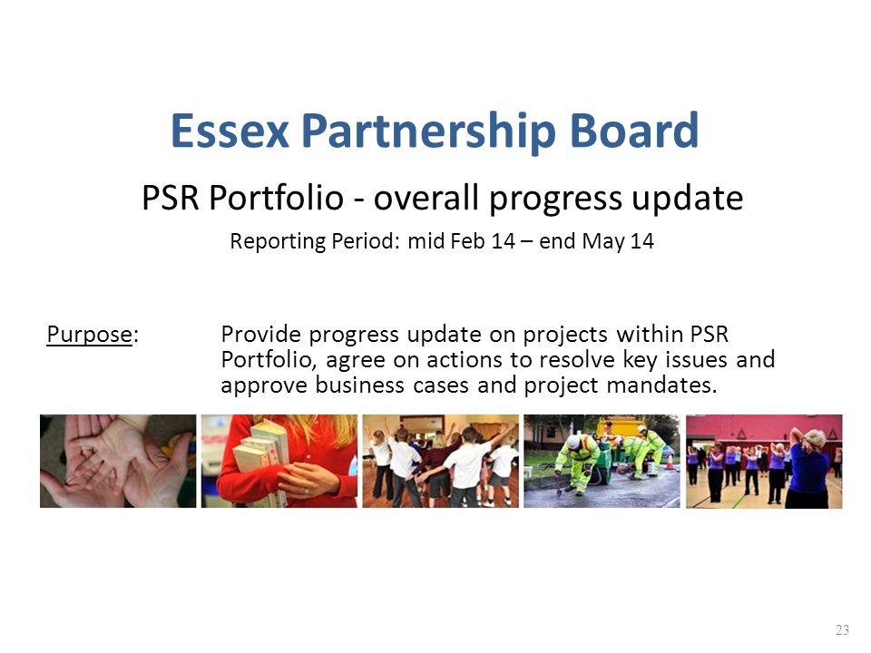 Essex Partnership Board PSR Portfolio - overall progress update Reporting Period: mid Feb 14 – end May 14 Purpose: Provide progress update on projects