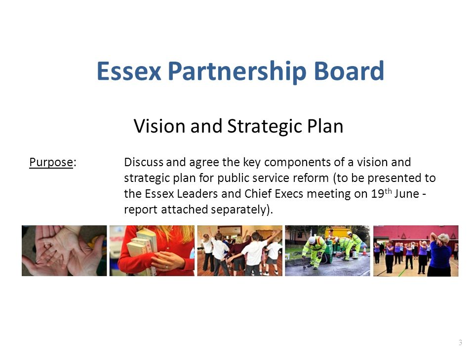 Vision To create healthy, prosperous and resilient communities by working together to reduce demand and improve the effectiveness and efficiency of public services in Essex. 4