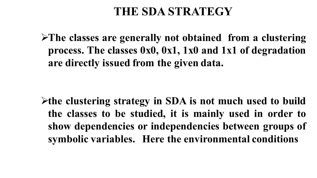 THE SDA STRATEGY  The classes are generally not obtained from a clustering process. The classes 0x0, 0x1, 1x0 and 1x1 of degradation are directly iss