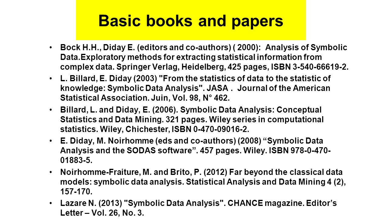 Basic books and papers Bock H.H., Diday E. (editors and co-authors) ( 2000): Analysis of Symbolic Data.Exploratory methods for extracting statistical
