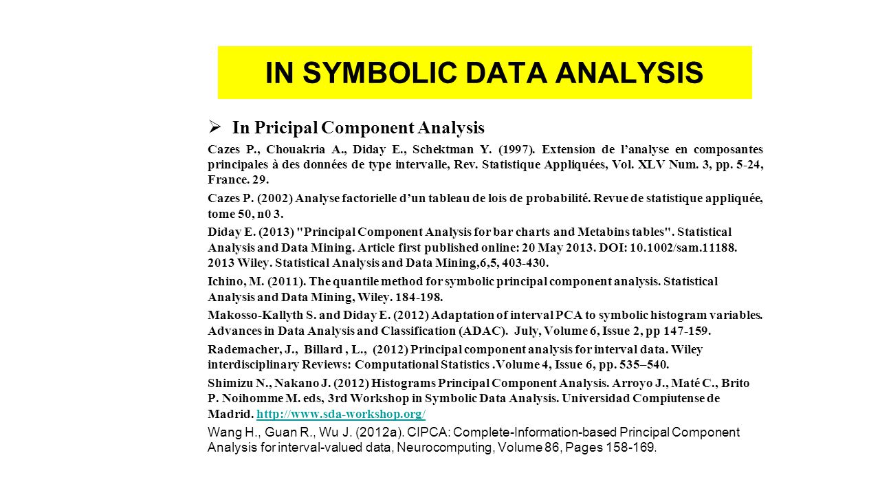IN SYMBOLIC DATA ANALYSIS  In Pricipal Component Analysis Cazes P., Chouakria A., Diday E., Schektman Y. (1997). Extension de l'analyse en composante