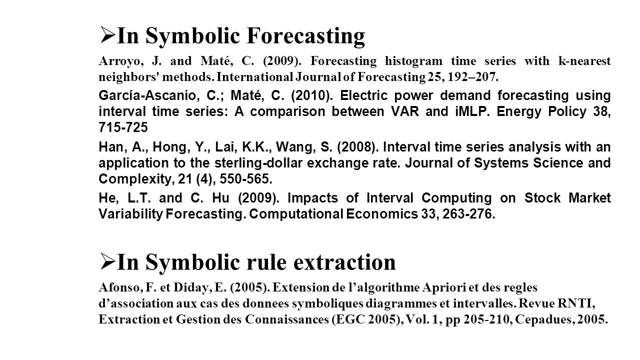  In Symbolic Forecasting Arroyo, J. and Maté, C. (2009). Forecasting histogram time series with k-nearest neighbors' methods. International Journal o