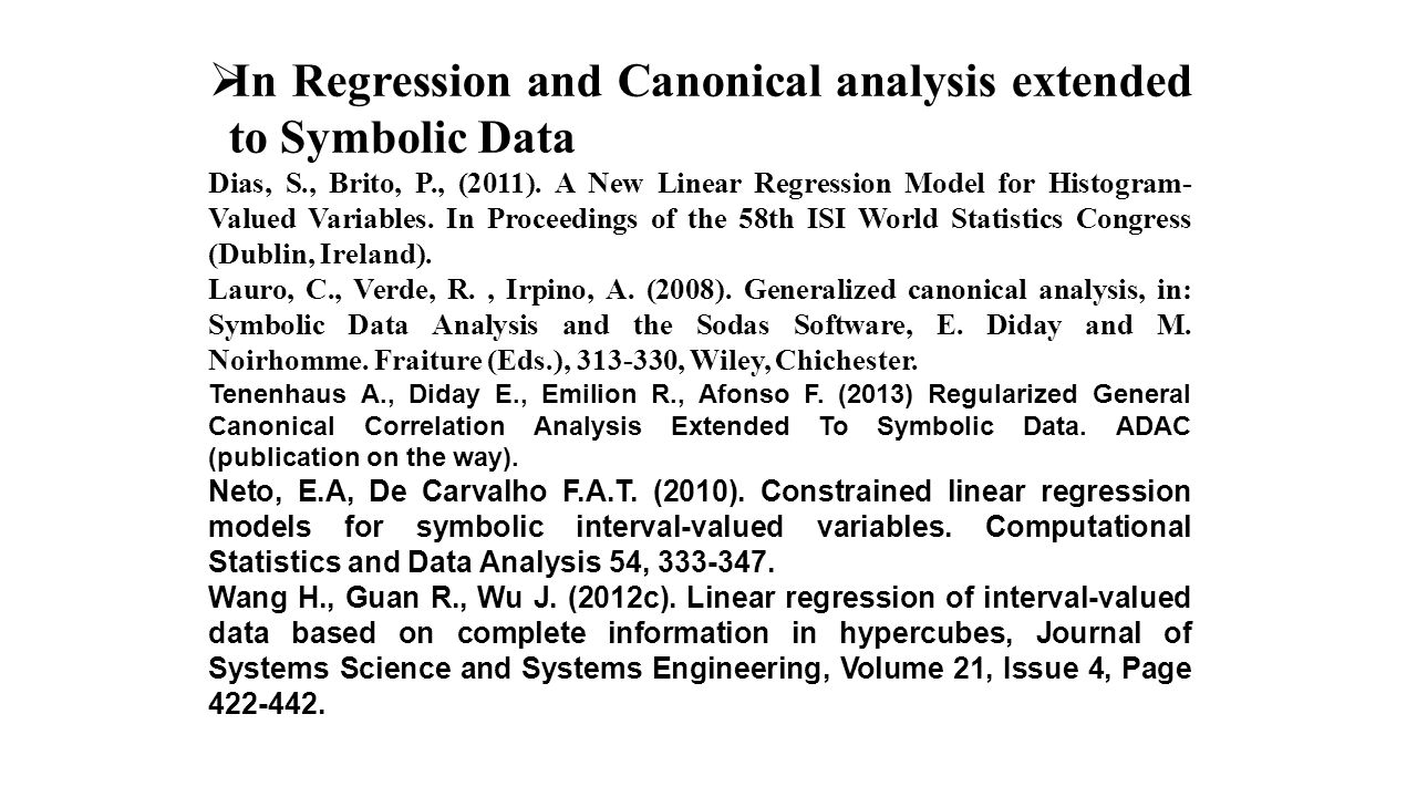  In Regression and Canonical analysis extended to Symbolic Data Dias, S., Brito, P., (2011). A New Linear Regression Model for Histogram- Valued Vari