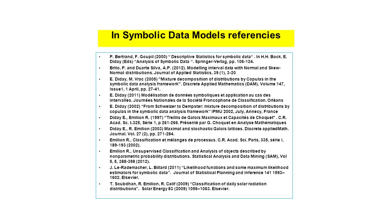 "In Symbolic Data Models referencies P. Bertrand, F. Goupil (2000) "" Descriptive Statistics for symbolic data"". In H.H. Bock, E. Diday (Eds) ""Analysis"