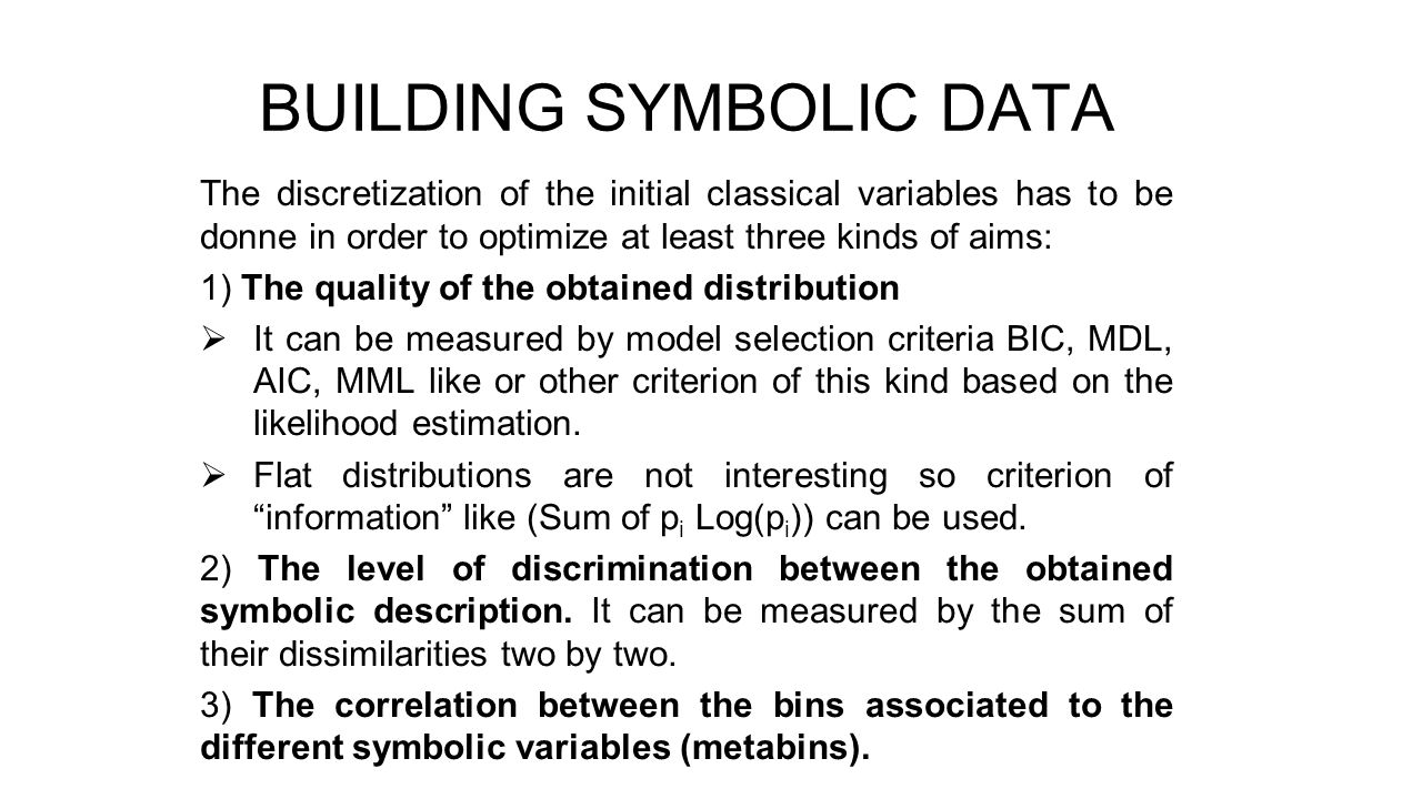 BUILDING SYMBOLIC DATA The discretization of the initial classical variables has to be donne in order to optimize at least three kinds of aims: 1) The