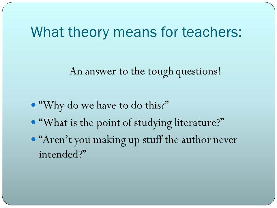What theory means for teachers: An answer to the tough questions.