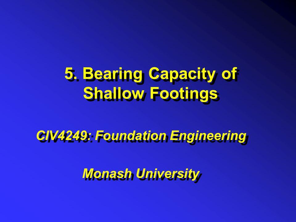 5. Bearing Capacity of Shallow Footings CIV4249: Foundation Engineering Monash University CIV4249: Foundation Engineering Monash University