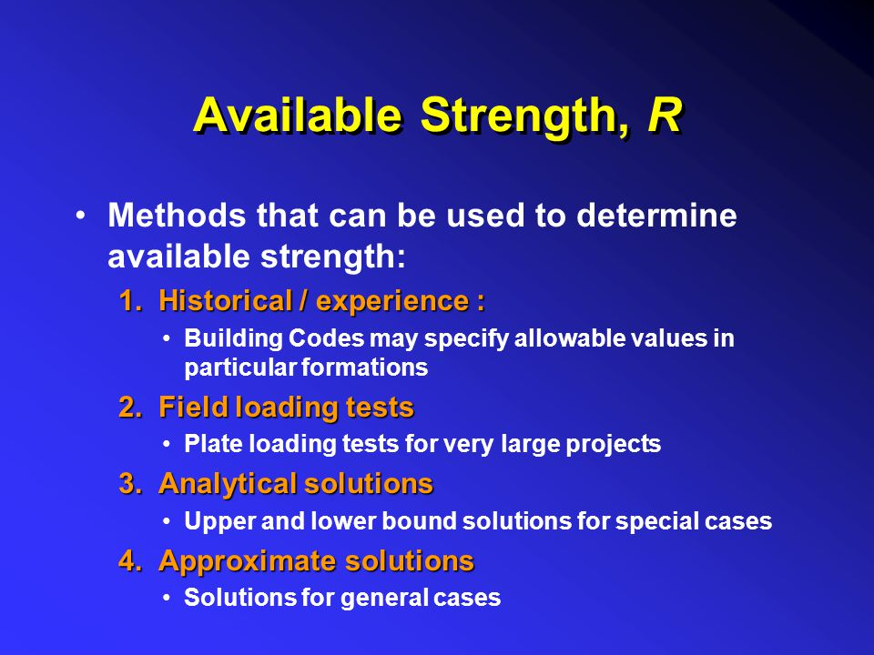 Available Strength, R Methods that can be used to determine available strength: 1. Historical / experience : Building Codes may specify allowable valu