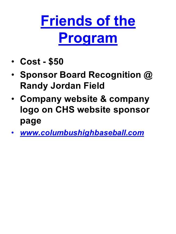 Friends of the Program Cost - $50 Sponsor Board Recognition @ Randy Jordan Field Company website & company logo on CHS website sponsor page www.columbushighbaseball.com