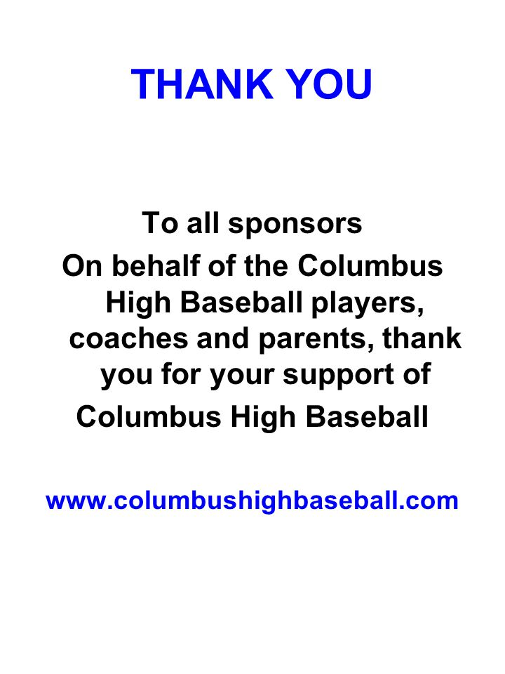 THANK YOU To all sponsors On behalf of the Columbus High Baseball players, coaches and parents, thank you for your support of Columbus High Baseball www.columbushighbaseball.com