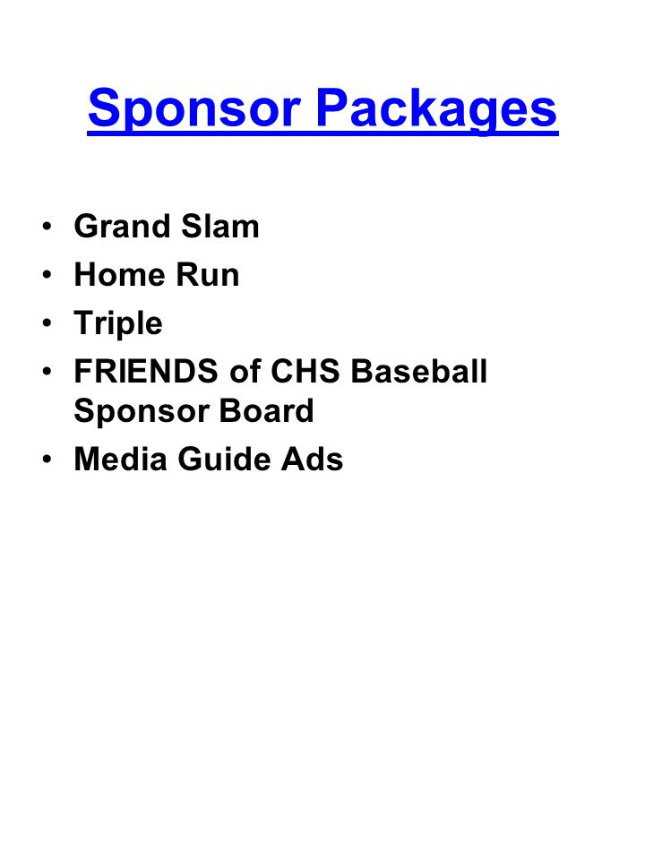 Sponsor Packages Grand Slam Home Run Triple FRIENDS of CHS Baseball Sponsor Board Media Guide Ads
