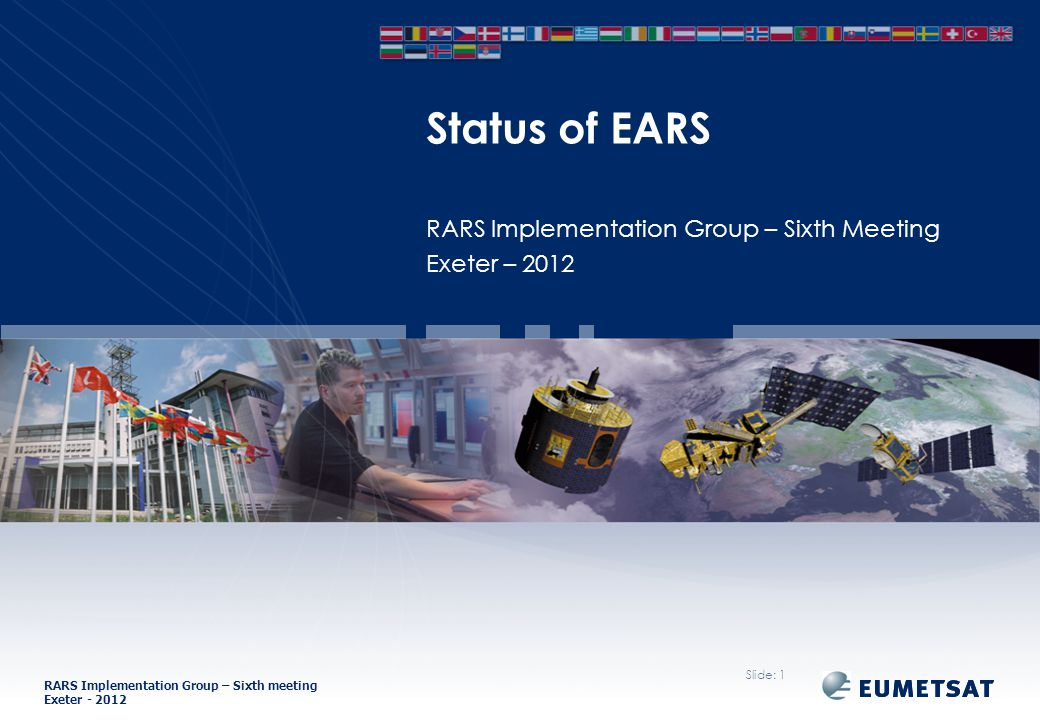 RARS Implementation Group – Sixth meeting Exeter - 2012 RARS Implementation Group – Sixth Meeting Exeter – 2012 Status of EARS Slide: 1