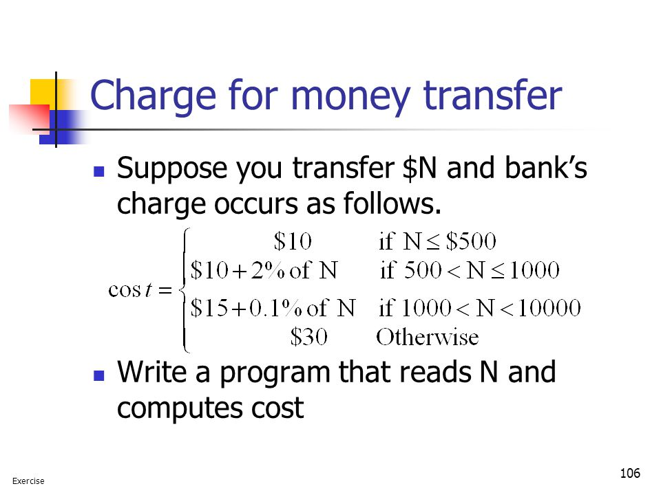 106 Charge for money transfer Suppose you transfer $N and bank's charge occurs as follows. Write a program that reads N and computes cost Exercise