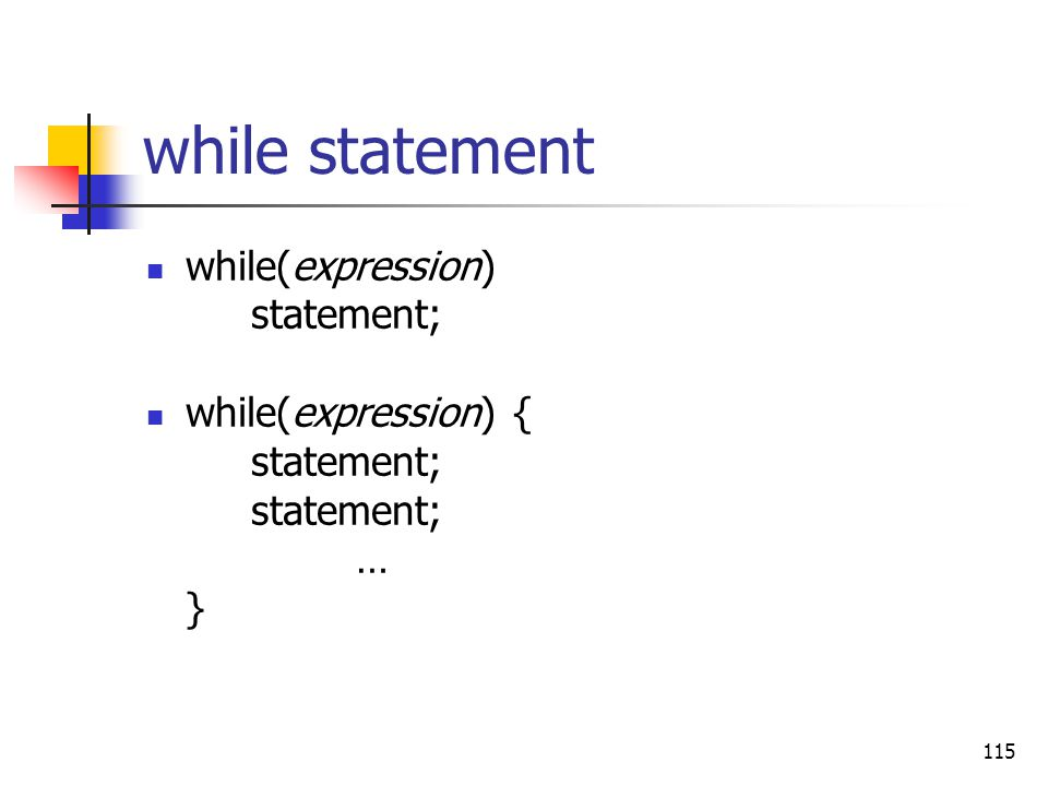 115 while statement while(expression) statement; while(expression) { statement; … }