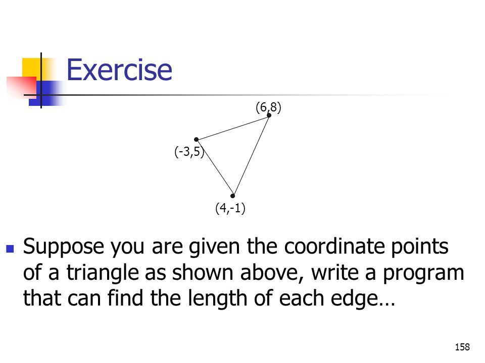 Exercise Suppose you are given the coordinate points of a triangle as shown above, write a program that can find the length of each edge… 158 (-3,5) (