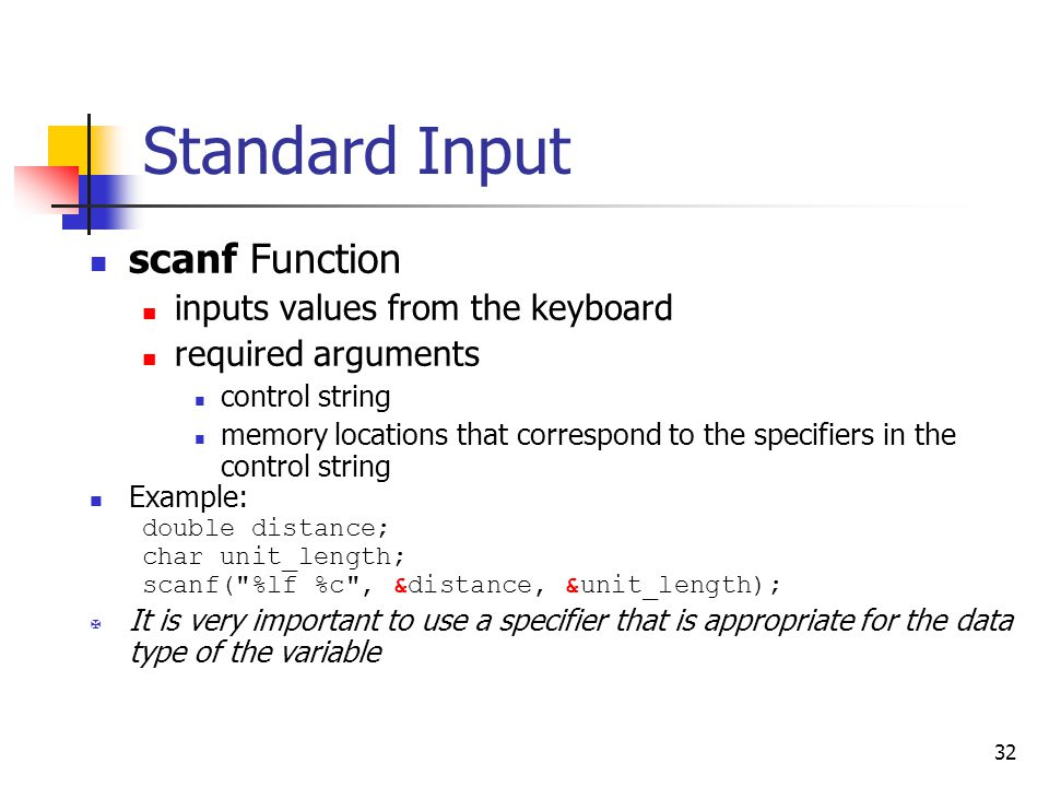 32 Standard Input scanf Function inputs values from the keyboard required arguments control string memory locations that correspond to the specifiers