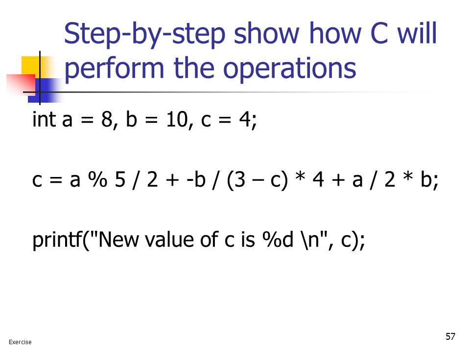 Step-by-step show how C will perform the operations int a = 8, b = 10, c = 4; c = a % 5 / 2 + -b / (3 – c) * 4 + a / 2 * b; printf(