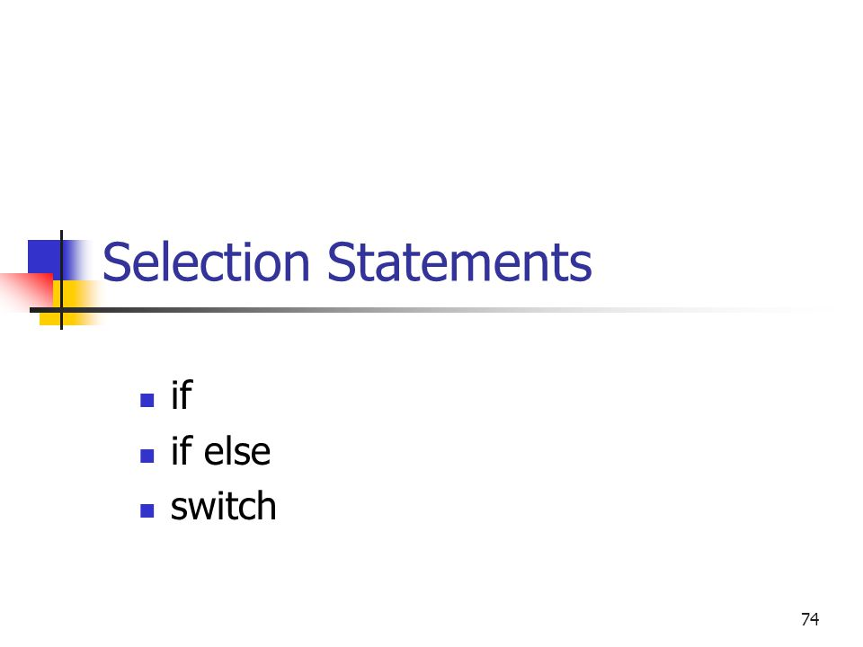 Selection Statements if if else switch 74