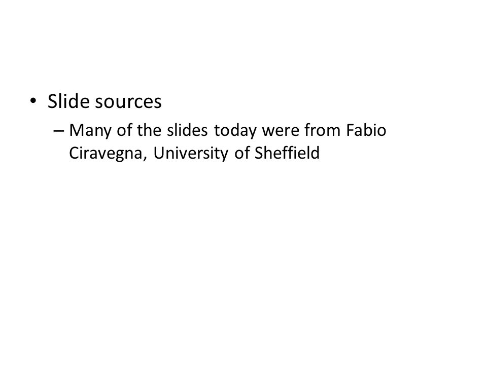 Slide sources – Many of the slides today were from Fabio Ciravegna, University of Sheffield