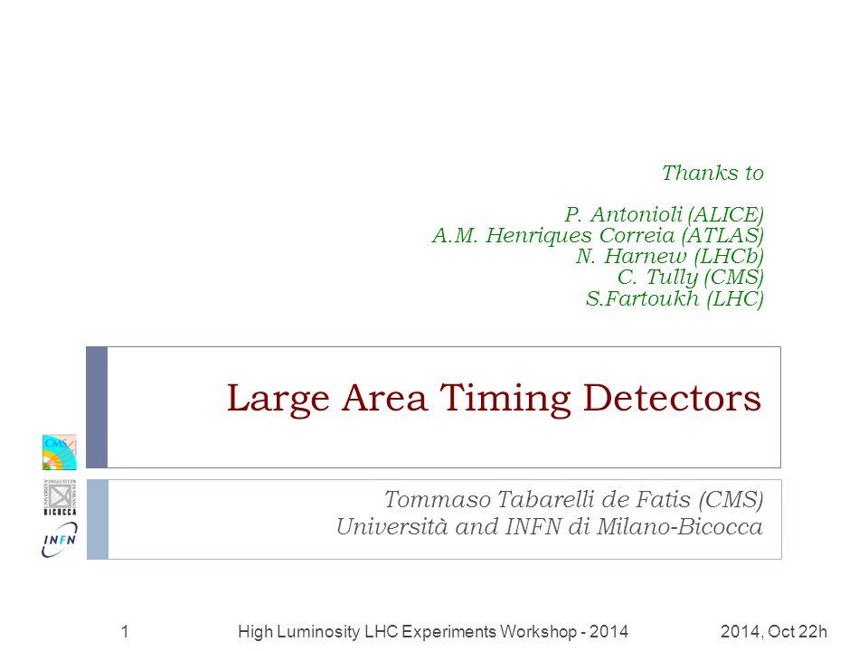 Large Area Timing Detectors Tommaso Tabarelli de Fatis (CMS) Università and INFN di Milano-Bicocca 1 High Luminosity LHC Experiments Workshop - 201420