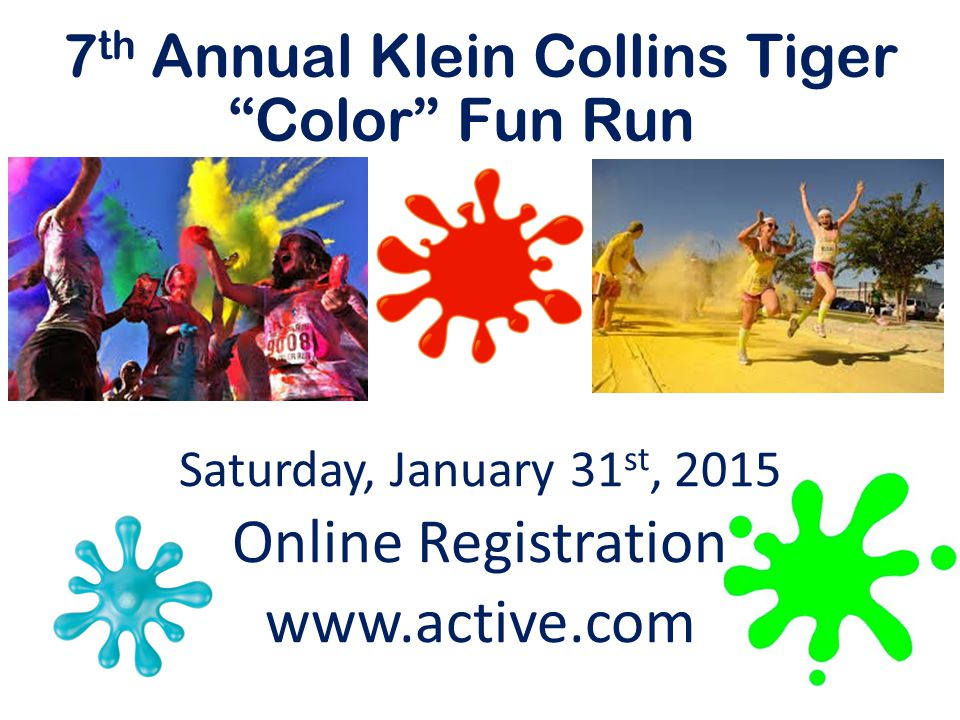 "7 th Annual Klein Collins Tiger ""Color"" Fun Run Saturday, January 31 st, 2015 Online Registration www.active.com"