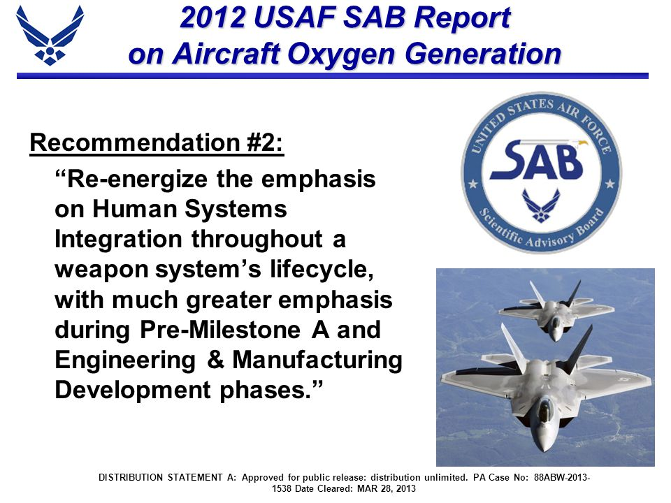 "2012 USAF SAB Report on Aircraft Oxygen Generation Recommendation #2: ""Re-energize the emphasis on Human Systems Integration throughout a weapon syste"