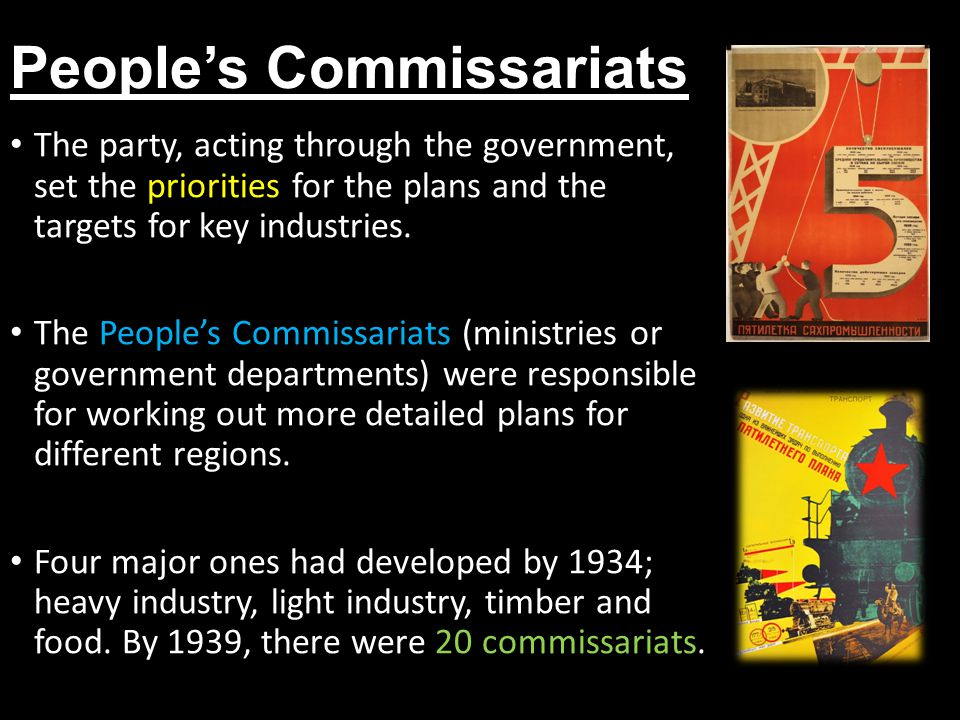 People's Commissariats The party, acting through the government, set the priorities for the plans and the targets for key industries. The People's Com
