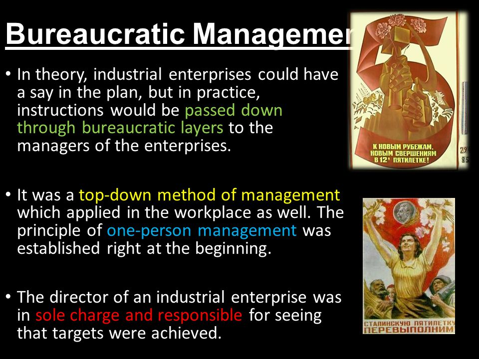 Bureaucratic Management In theory, industrial enterprises could have a say in the plan, but in practice, instructions would be passed down through bur