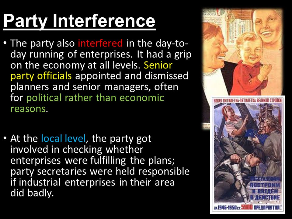 Party Interference The party also interfered in the day-to- day running of enterprises. It had a grip on the economy at all levels. Senior party offic