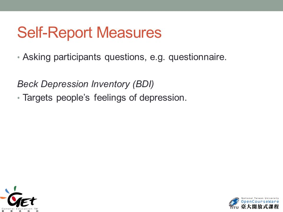 Self-Report Measures Asking participants questions, e.g.