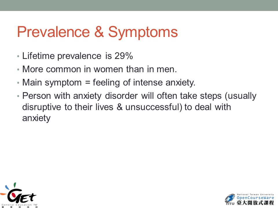 Prevalence & Symptoms Lifetime prevalence is 29% More common in women than in men.