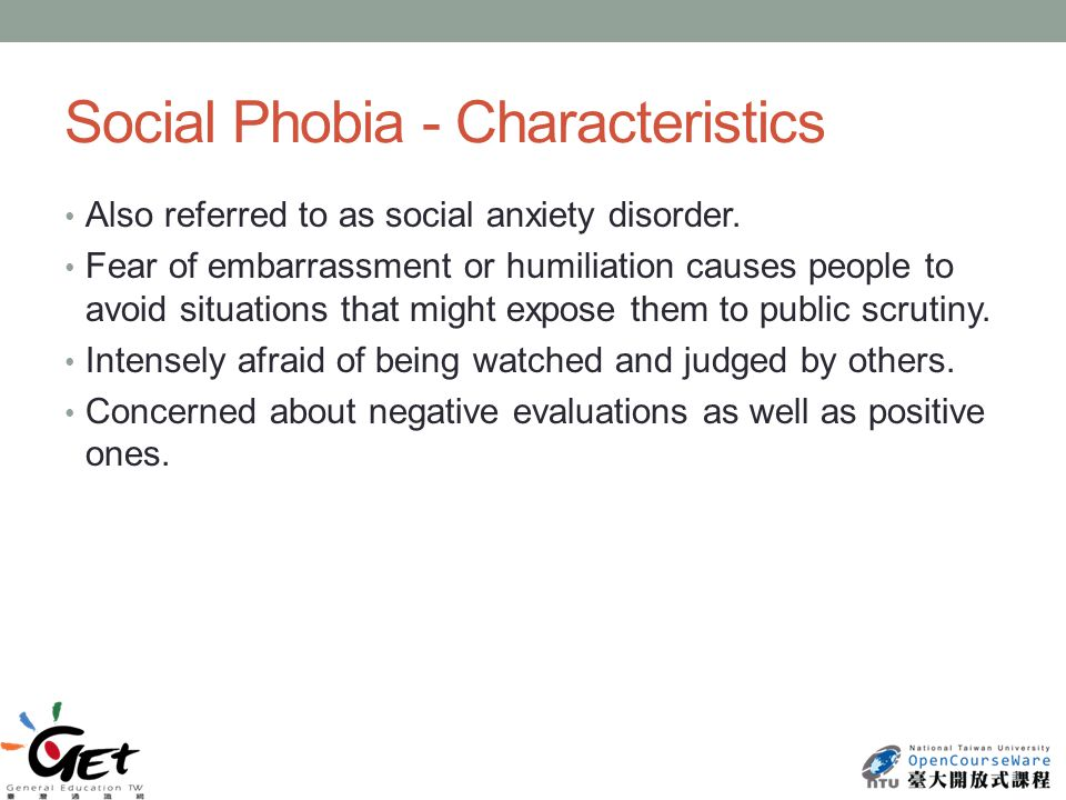 Social Phobia - Characteristics Also referred to as social anxiety disorder.