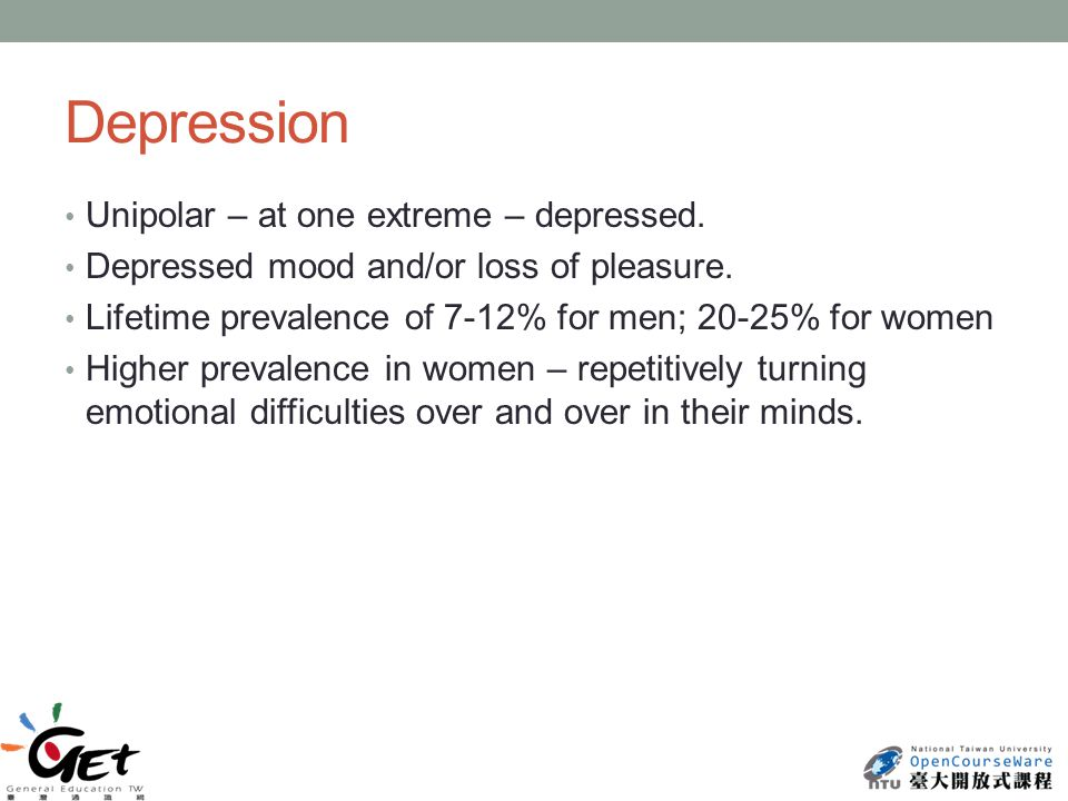 Depression Unipolar – at one extreme – depressed. Depressed mood and/or loss of pleasure.