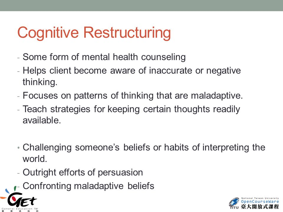 Cognitive Restructuring - Some form of mental health counseling - Helps client become aware of inaccurate or negative thinking.