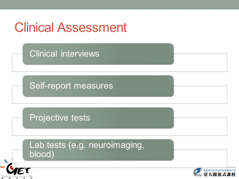 Clinical Assessment Clinical interviewsSelf-report measuresProjective tests Lab tests (e.g.